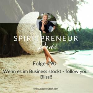 Spiritpreneur Podcast Folge #90: Wenn es im Business stockt - follow your Bliss