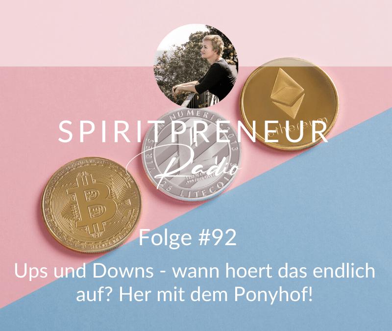Spiritpreneur Podcast Folge #92: Ups und Downs im Business - Her mit dem Ponyhof