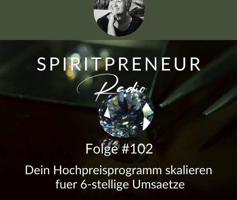 Spiritpreneur Podcast Folge #102: Hochpreisprogramme für 6-stellige Umsätze skalieren