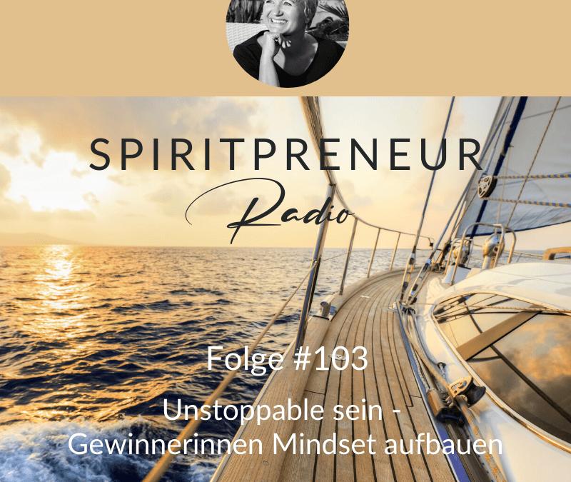Spiritpreneur Podcast Folge #103: Unstoppable sein - Gewinnerinnen-Mindset aufbauen