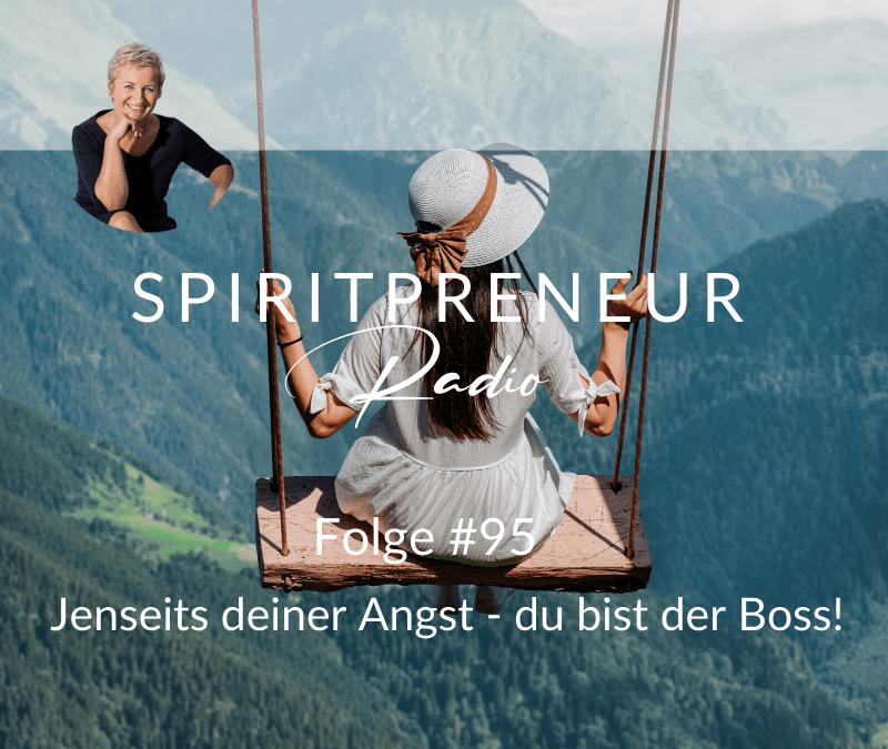 Spiritpreneur Podcast Folge #95: Jenseits deiner Angst - du bist der Boss!