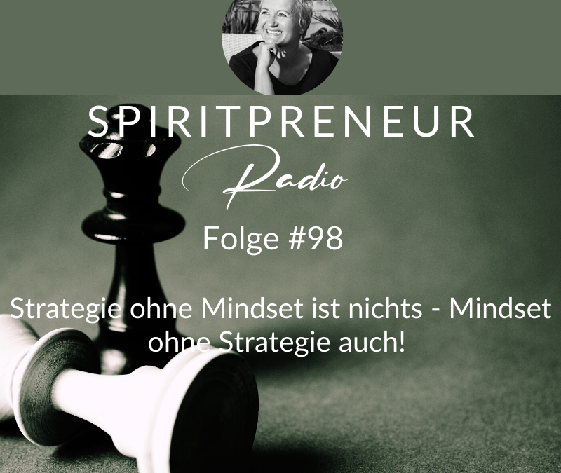 Spiritpreneur #98: Mindset ohne Strategie ist nichts – Strategie ohne Mindset auch!