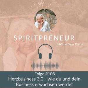 Spiritpreneur Podcast Folge #108: Herzbusiness 3.0.- wie du und dein Business erwachsen werdet
