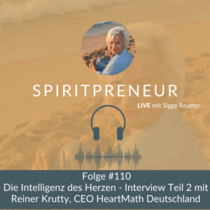 Spiritpreneur Podcast Folge #110: Die Intelligenz des Herzens - Interview Teil 2 mit Reiner Krutty, CEO HearthMath Deutschland
