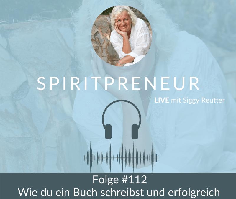 Spiritpreneur Podcast Folge #112: Wie du ein Buch schreibst und erfolgreich veröffentlichst