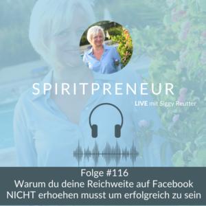 Spiritpreneur Podcast #116: Warum du deine Reichweite auf Facebook nicht erhöhen musst