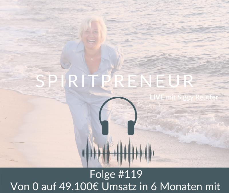 Spiritpreneur Podcast #119: Erfolgsblueprint - in 6 Monaten zu sechstelligen Umsätzen