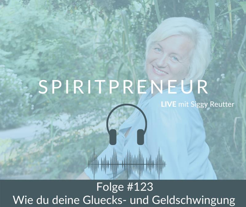 Spiritpreneur Podcast #123: Wie du deine Glücks- und Geldschwingungen erhöhst Teil 1