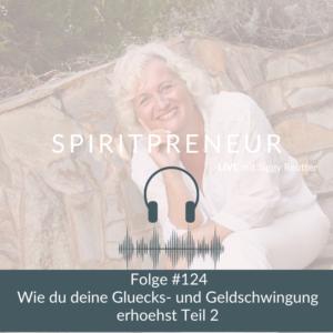 Spiritpreneur Podcast #124: Wie du deine Glücks- und Geldschwingungen erhöhst Teil 2