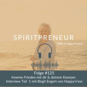 Spiritpreneur Podcast #125: Inneneren Frieden mit dir und deinem Körper, Intervie Teil 1 mit Birgit Engert von Happy'n'ess