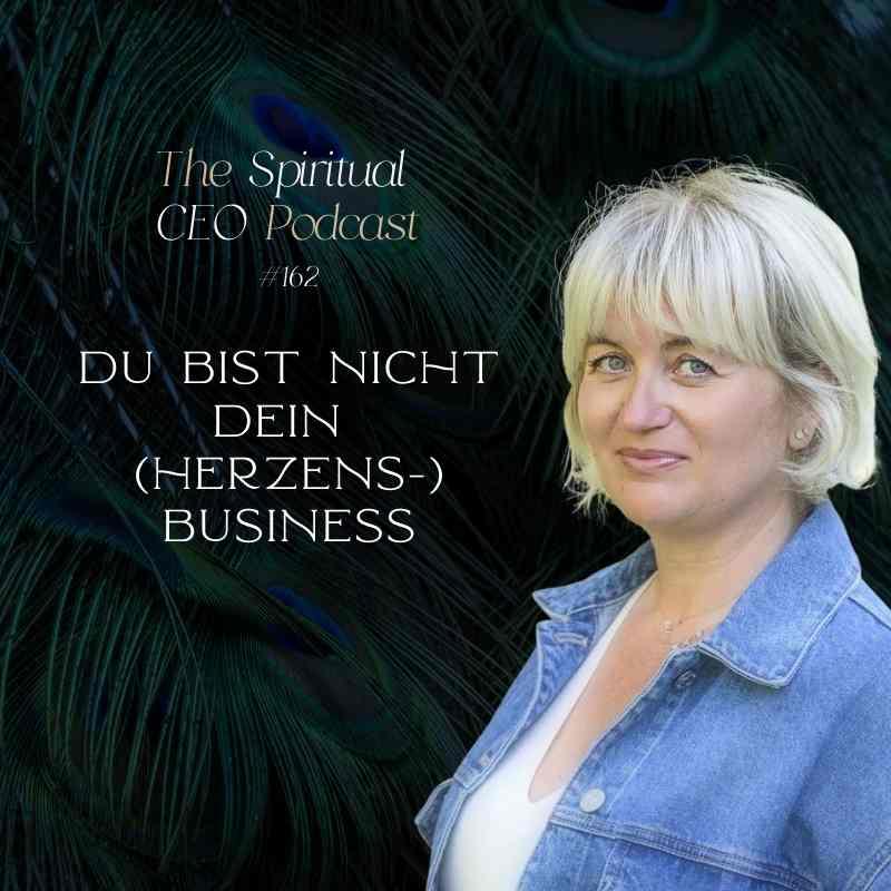 The Spiritual CEO #162: Du bist nicht dein Herzensbusiness