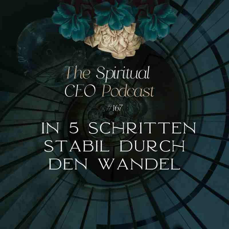 The Spiritual CEO#167: In 5 Schritten stabil durch den Wandel